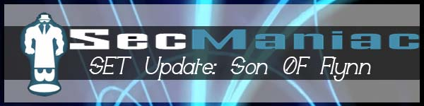 SET Update Secmaniac Son of Flynn Download now v2.2